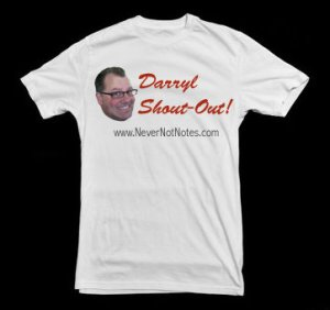 Thanks for the Darryl Shoutout, Gary! T-Shirts are (not) available!